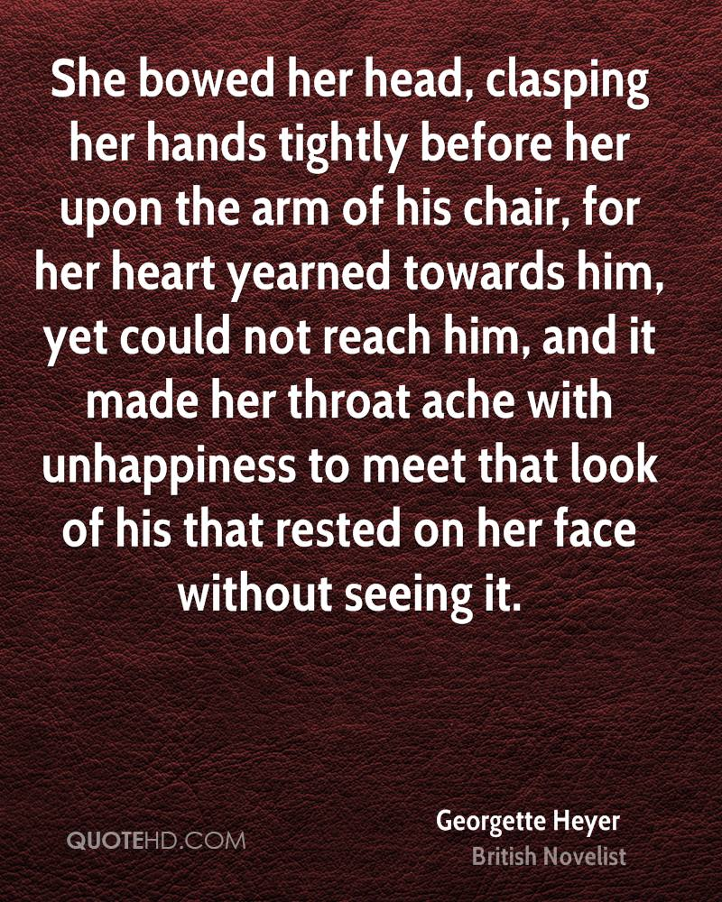 She bowed her head, clasping her hands tightly before her upon the arm of his chair, for her heart yearned towards him, yet could not reach him, and it made her throat ache with unhappiness to meet that look of his that rested on her face without seeing it.