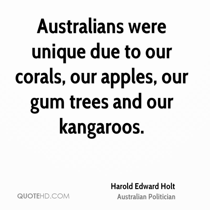 Australians were unique due to our corals, our apples, our gum trees and our kangaroos.