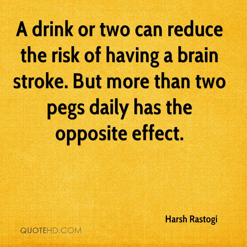 A drink or two can reduce the risk of having a brain stroke. But more than two pegs daily has the opposite effect.