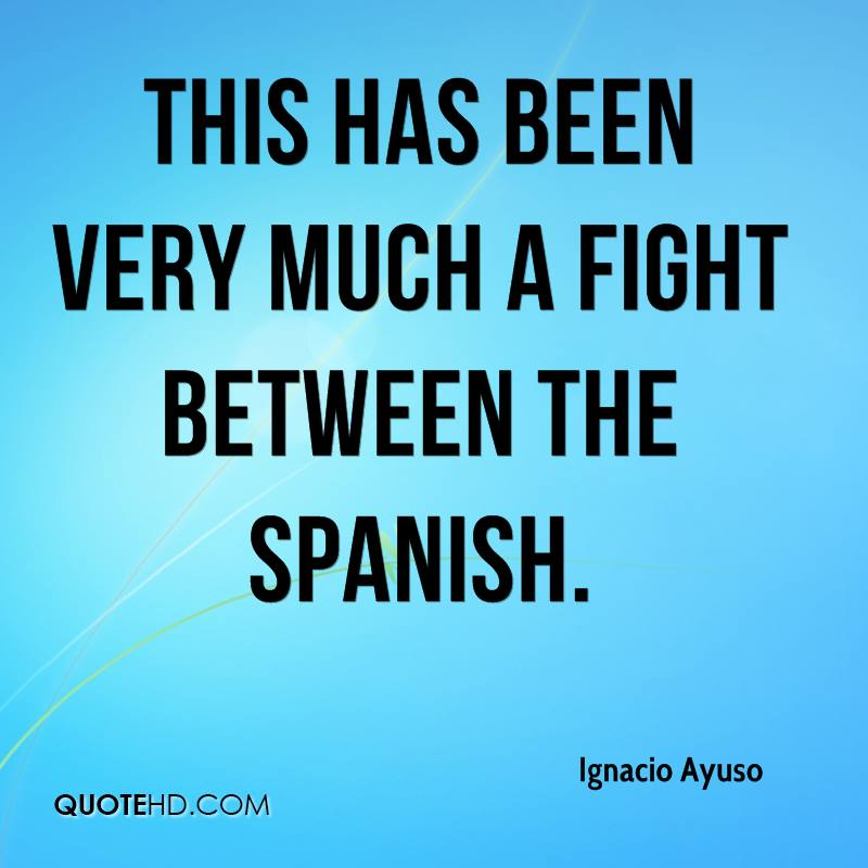 This has been very much a fight between the Spanish.