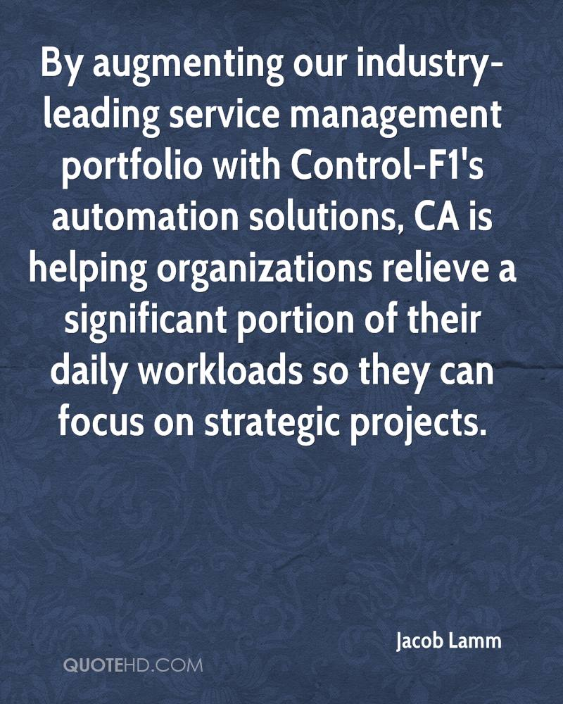 By augmenting our industry-leading service management portfolio with Control-F1's automation solutions, CA is helping organizations relieve a significant portion of their daily workloads so they can focus on strategic projects.