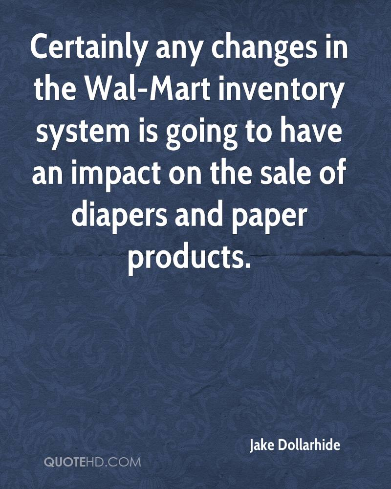 Certainly any changes in the Wal-Mart inventory system is going to have an impact on the sale of diapers and paper products.