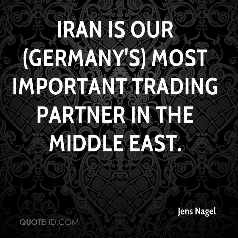 Iran is our (Germany's) most important trading partner in the Middle East.