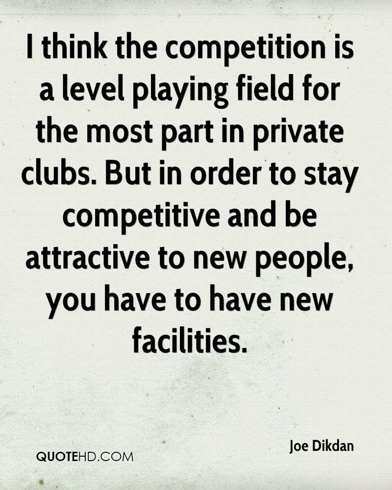 I think the competition is a level playing field for the most part in private clubs. But in order to stay competitive and be attractive to new people, you have to have new facilities.