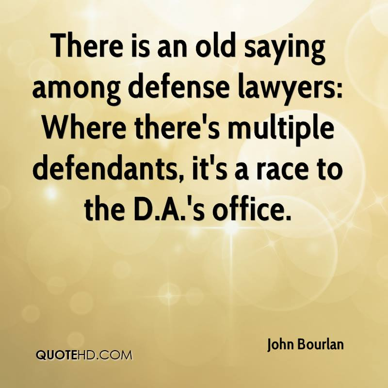There is an old saying among defense lawyers: Where there's multiple defendants, it's a race to the D.A.'s office.