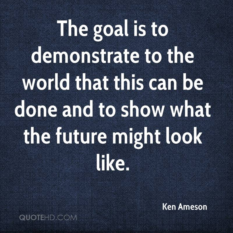 The goal is to demonstrate to the world that this can be done and to show what the future might look like.