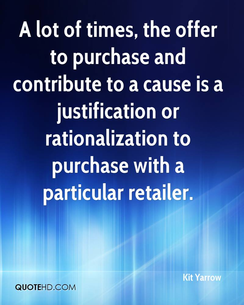 A lot of times, the offer to purchase and contribute to a cause is a justification or rationalization to purchase with a particular retailer.