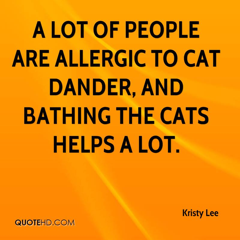 A lot of people are allergic to cat dander, and bathing the cats helps a lot.