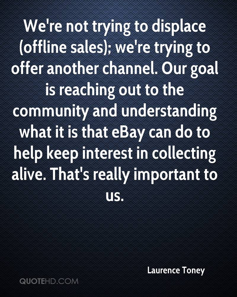 We're not trying to displace (offline sales); we're trying to offer another channel. Our goal is reaching out to the community and understanding what it is that eBay can do to help keep interest in collecting alive. That's really important to us.