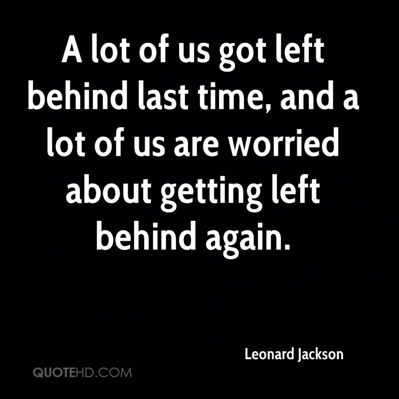 A lot of us got left behind last time, and a lot of us are worried about getting left behind again.