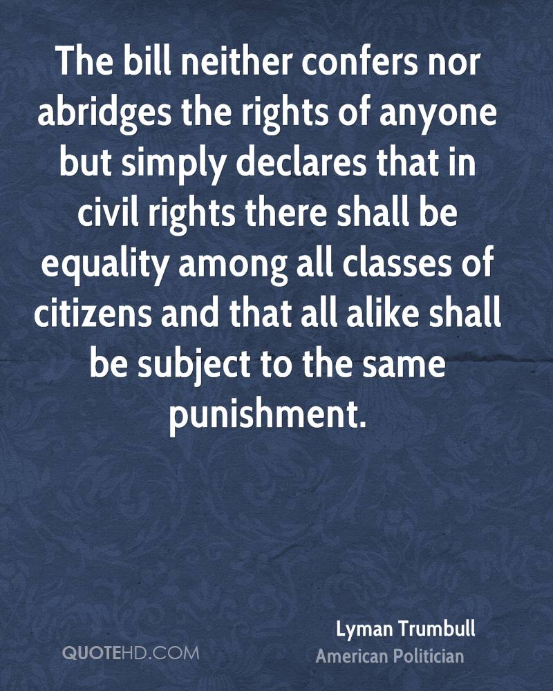 The bill neither confers nor abridges the rights of anyone but simply declares that in civil rights there shall be equality among all classes of citizens and that all alike shall be subject to the same punishment.