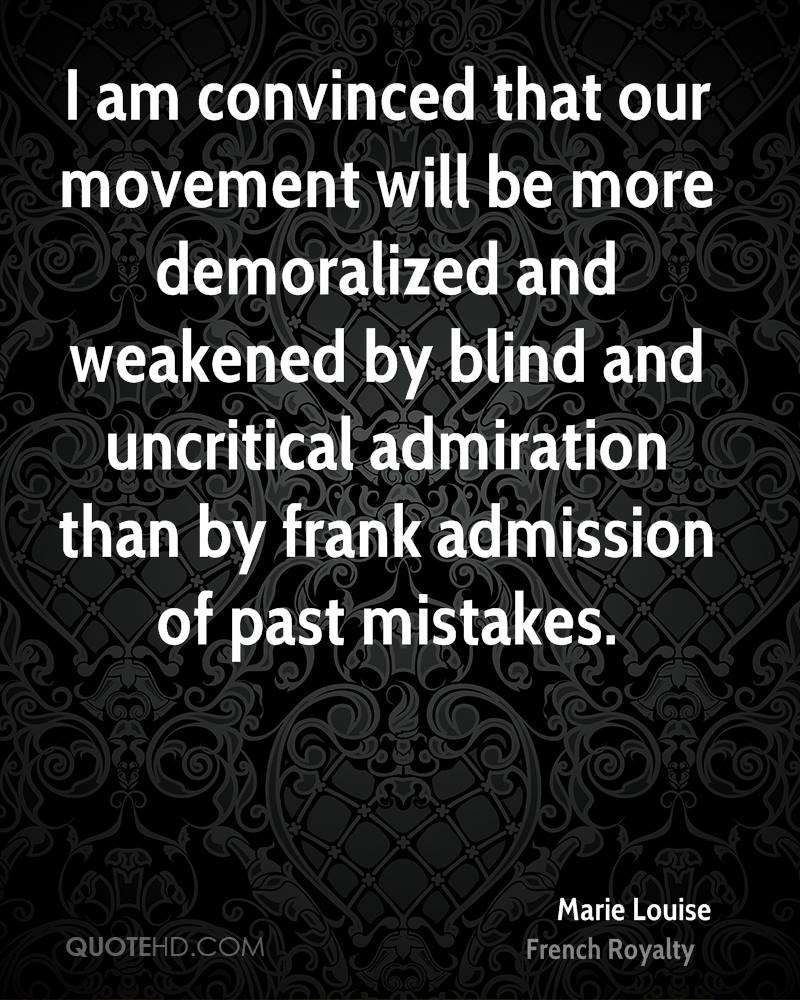 I am convinced that our movement will be more demoralized and weakened by blind and uncritical admiration than by frank admission of past mistakes.