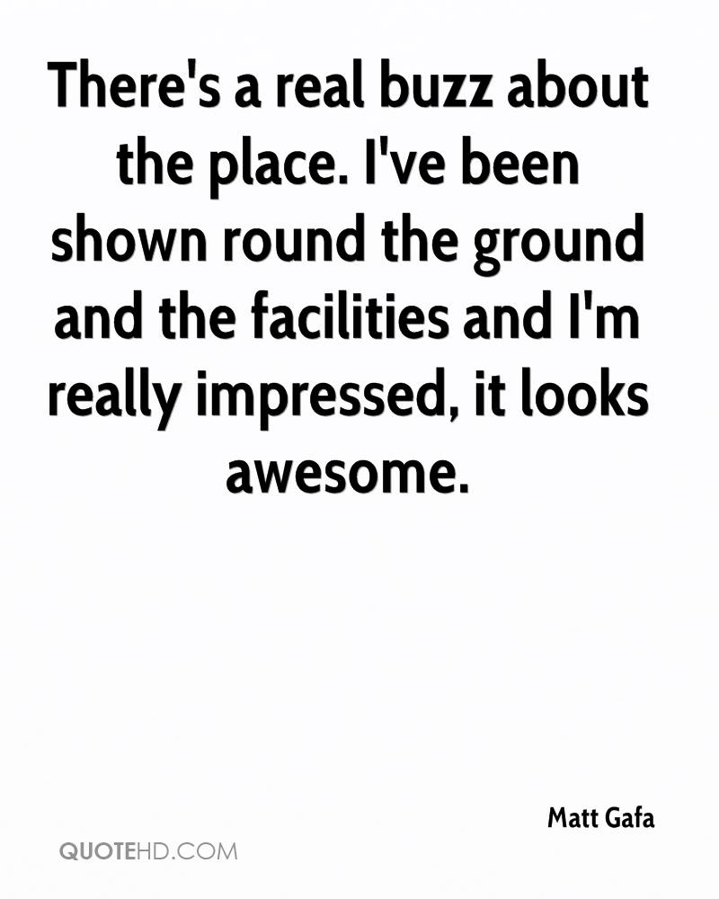 There's a real buzz about the place. I've been shown round the ground and the facilities and I'm really impressed, it looks awesome.