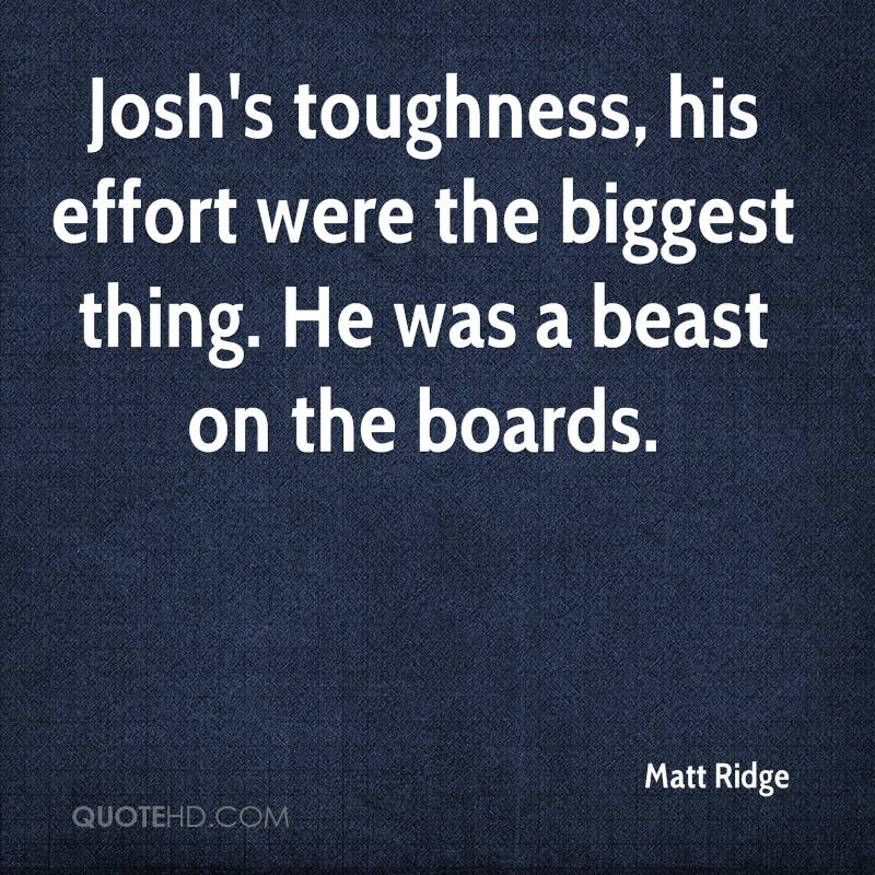 Josh's toughness, his effort were the biggest thing. He was a beast on the boards.