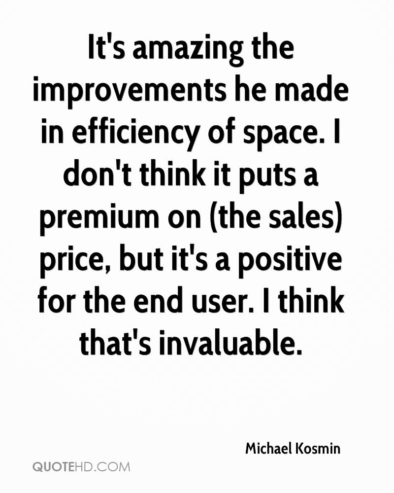 It's amazing the improvements he made in efficiency of space. I don't think it puts a premium on (the sales) price, but it's a positive for the end user. I think that's invaluable.