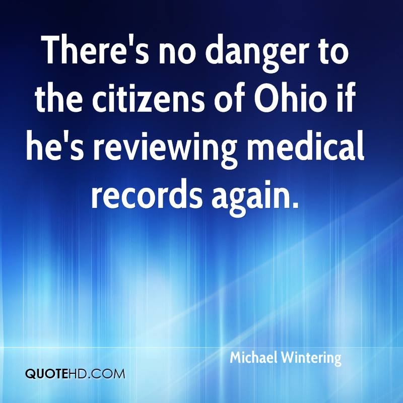 There's no danger to the citizens of Ohio if he's reviewing medical records again.