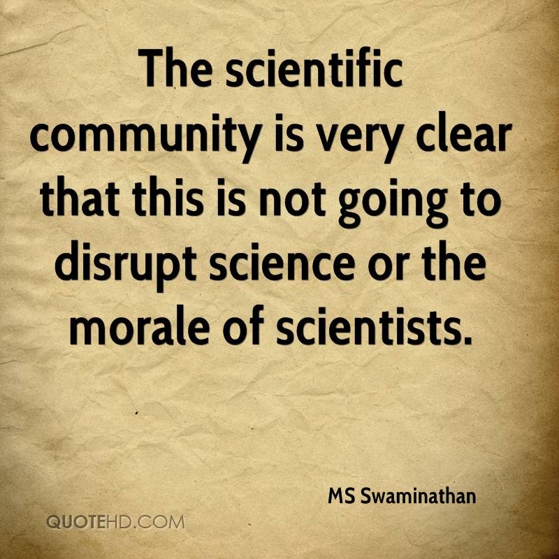 The scientific community is very clear that this is not going to disrupt science or the morale of scientists.