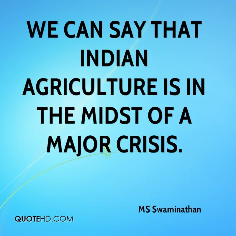We can say that Indian agriculture is in the midst of a major crisis.