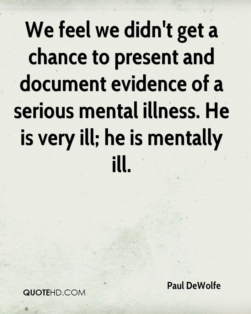 We feel we didn't get a chance to present and document evidence of a serious mental illness. He is very ill; he is mentally ill.