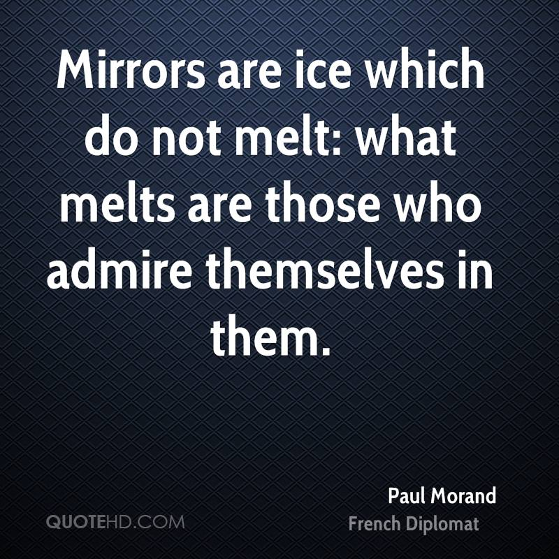 Mirrors are ice which do not melt: what melts are those who admire themselves in them.