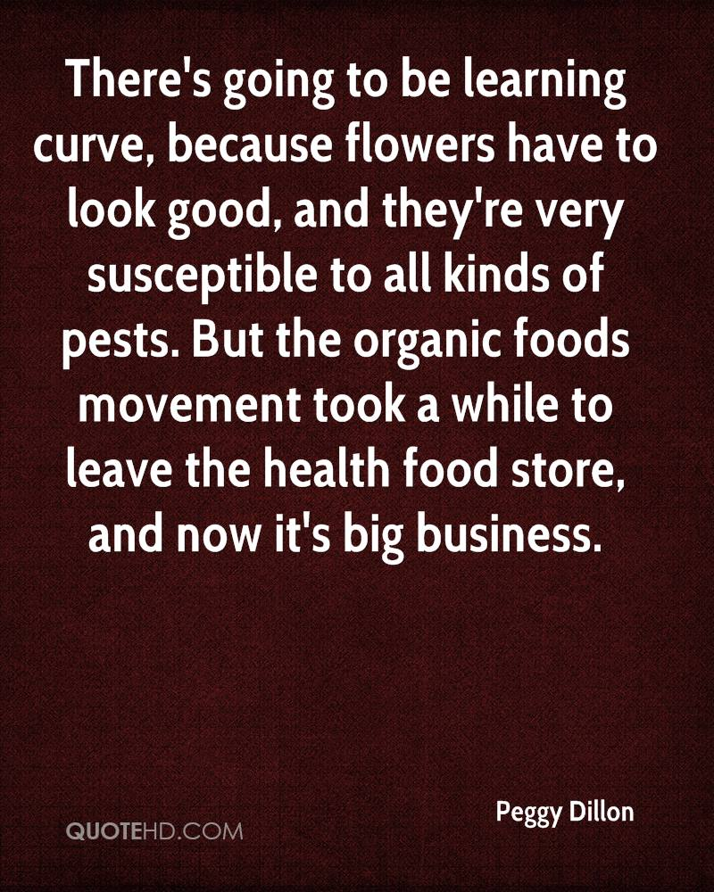 There's going to be learning curve, because flowers have to look good, and they're very susceptible to all kinds of pests. But the organic foods movement took a while to leave the health food store, and now it's big business.
