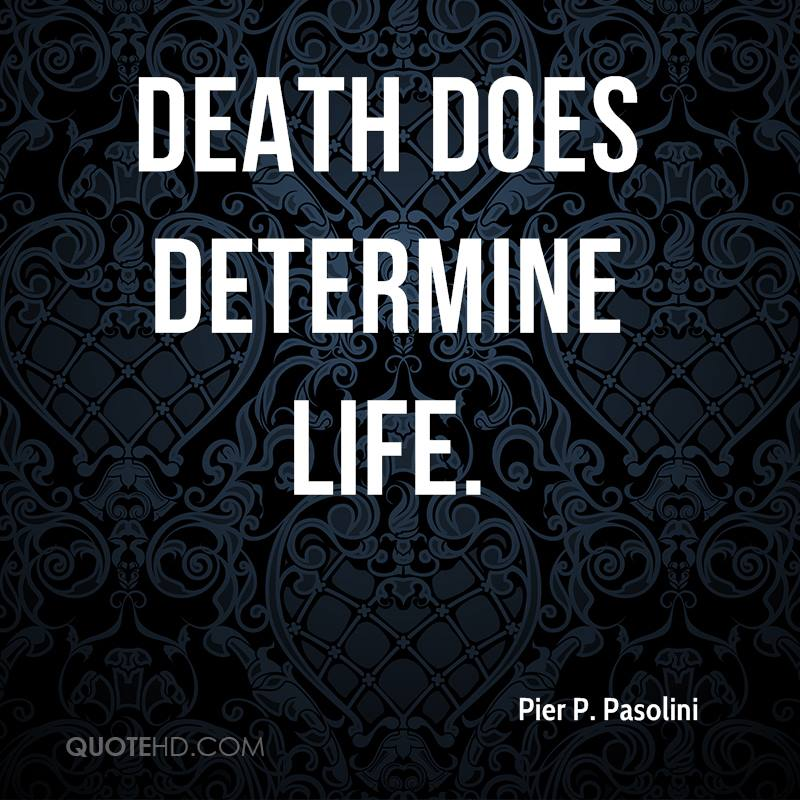 Death does determine life.