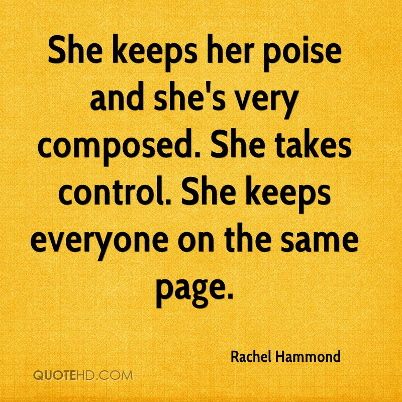 She keeps her poise and she's very composed. She takes control. She keeps everyone on the same page.