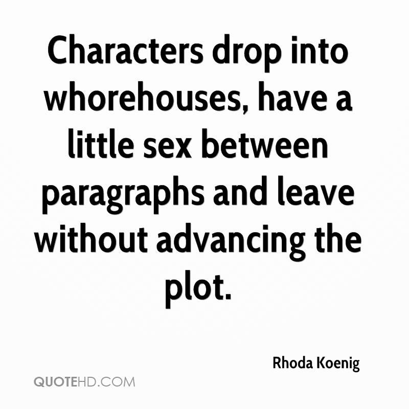 Characters drop into whorehouses, have a little sex between paragraphs and leave without advancing the plot.