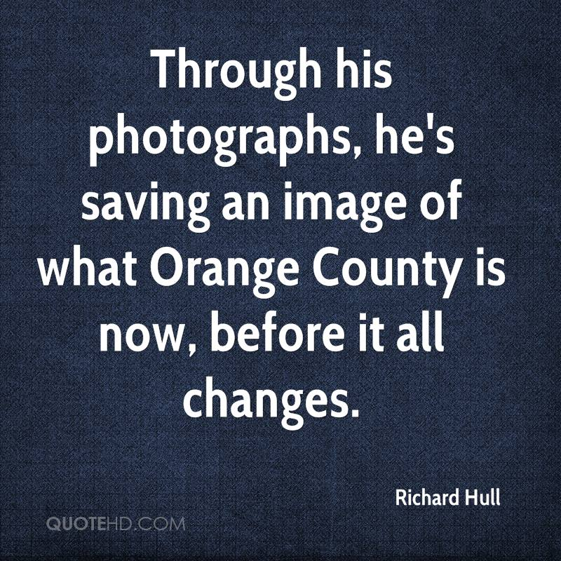 Through his photographs, he's saving an image of what Orange County is now, before it all changes.