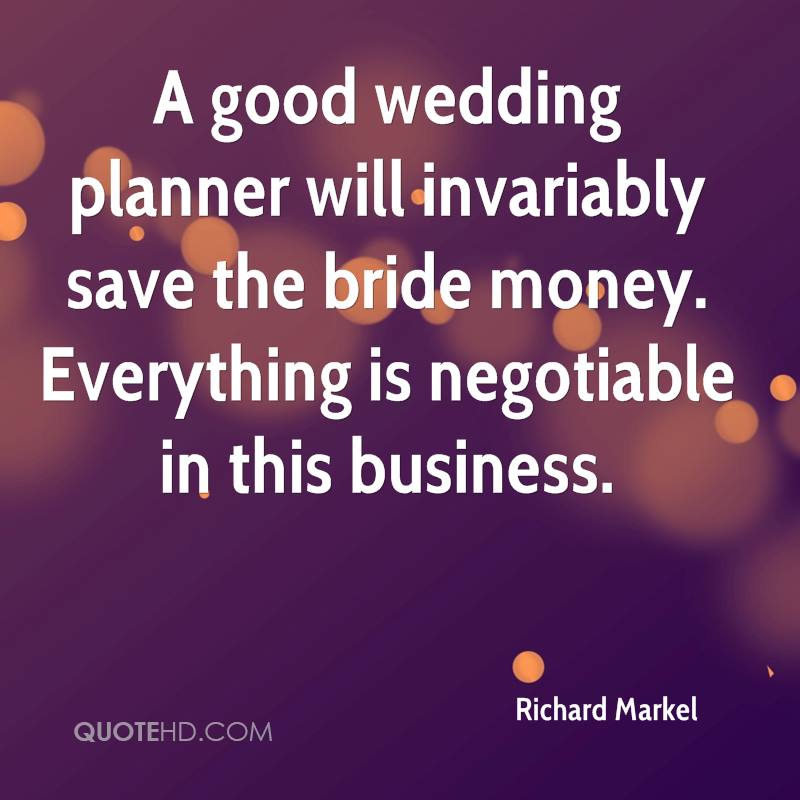 A Good Wedding Planner Will Invariably Save The Bride Money Everything Is Negotiable In This
