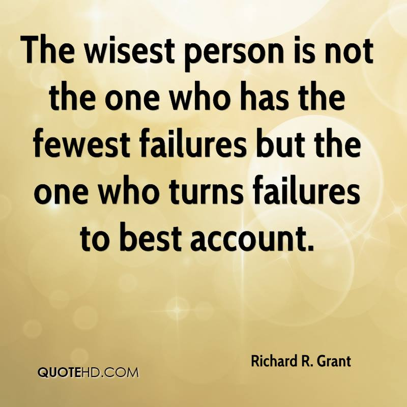 The wisest person is not the one who has the fewest failures but the one who turns failures to best account.