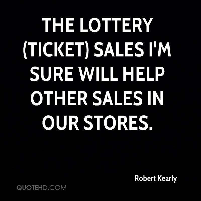The lottery (ticket) sales I'm sure will help other sales in our stores.