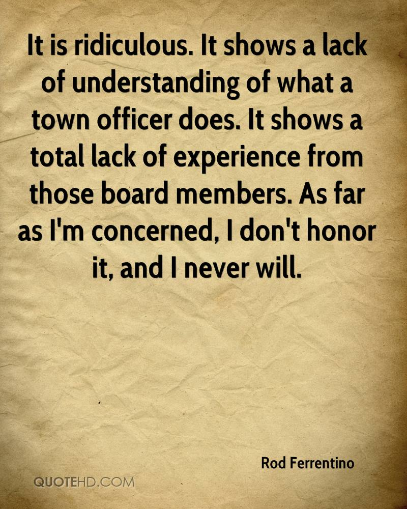 It is ridiculous. It shows a lack of understanding of what a town officer does. It shows a total lack of experience from those board members. As far as I'm concerned, I don't honor it, and I never will.