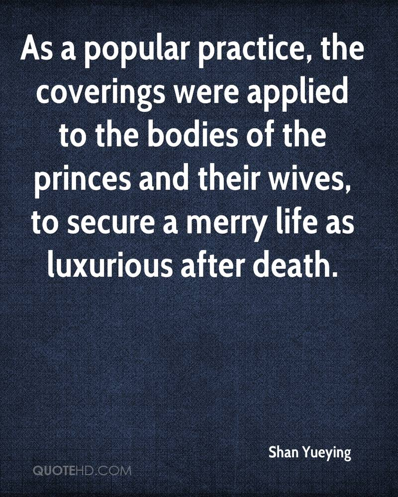 As a popular practice, the coverings were applied to the bodies of the princes and their wives, to secure a merry life as luxurious after death.
