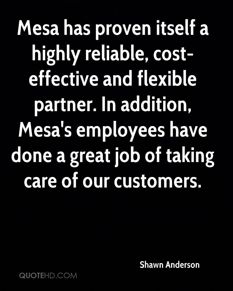 Mesa has proven itself a highly reliable, cost-effective and flexible partner. In addition, Mesa's employees have done a great job of taking care of our customers.