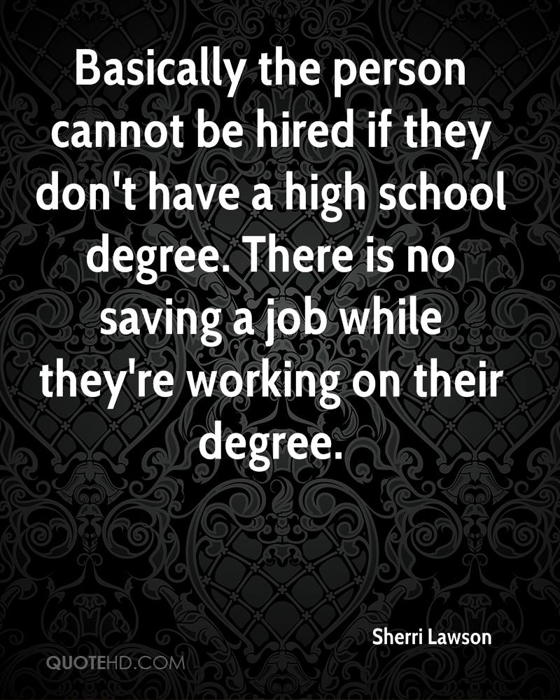 Basically the person cannot be hired if they don't have a high school degree. There is no saving a job while they're working on their degree.