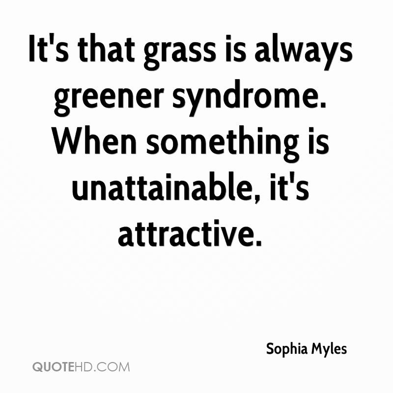 It's that grass is always greener syndrome. When something is unattainable, it's attractive.