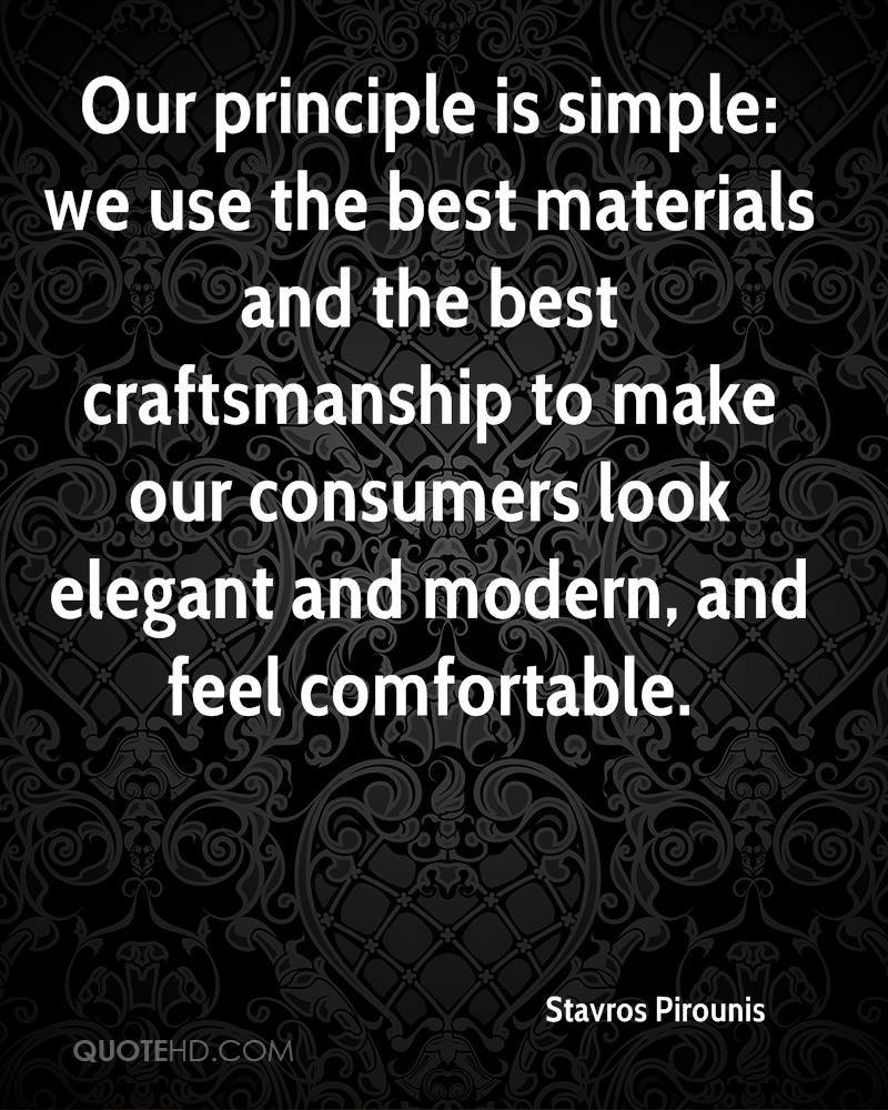 Our principle is simple: we use the best materials and the best craftsmanship to make our consumers look elegant and modern, and feel comfortable.