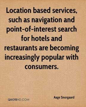 Aage Snorgaard - Location based services, such as navigation and point-of-interest search for hotels and restaurants are becoming increasingly popular with consumers.