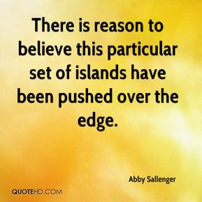 Abby Sallenger - There is reason to believe this particular set of islands have been pushed over the edge.