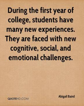 Abigail Baird - During the first year of college, students have many new experiences. They are faced with new cognitive, social, and emotional challenges.
