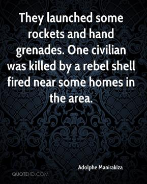 Adolphe Manirakiza - They launched some rockets and hand grenades. One civilian was killed by a rebel shell fired near some homes in the area.