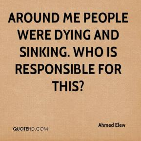 Ahmed Elew - Around me people were dying and sinking. Who is responsible for this?