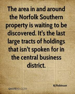 AJ Robinson - The area in and around the Norfolk Southern property is waiting to be discovered. It's the last large tracts of holdings that isn't spoken for in the central business district.