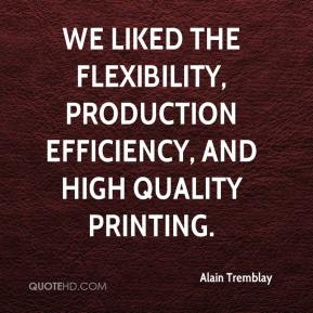 Alain Tremblay - We liked the flexibility, production efficiency, and high quality printing.
