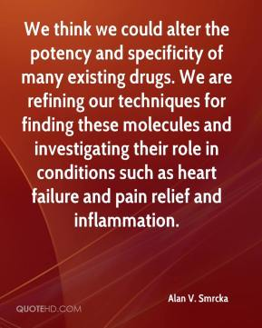 Alan V. Smrcka - We think we could alter the potency and specificity of many existing drugs. We are refining our techniques for finding these molecules and investigating their role in conditions such as heart failure and pain relief and inflammation.