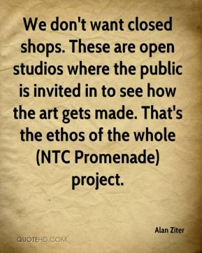 Alan Ziter - We don't want closed shops. These are open studios where the public is invited in to see how the art gets made. That's the ethos of the whole (NTC Promenade) project.