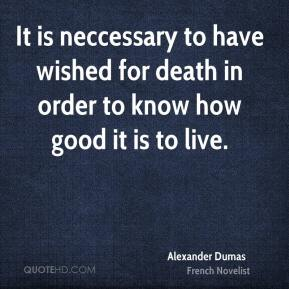 It is neccessary to have wished for death in order to know how good it is to live.