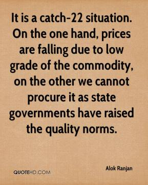 Alok Ranjan - It is a catch-22 situation. On the one hand, prices are falling due to low grade of the commodity, on the other we cannot procure it as state governments have raised the quality norms.