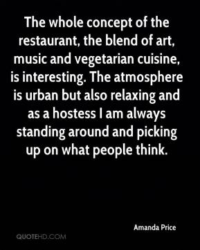 Amanda Price - The whole concept of the restaurant, the blend of art, music and vegetarian cuisine, is interesting. The atmosphere is urban but also relaxing and as a hostess I am always standing around and picking up on what people think.